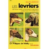 Les L�vriers - Greyhound, Whippet, Sloughi, Barzo�, L�vrier Persan, L�vrier Afghan, Petit L�vrier Italien de Gilles Legrand
