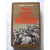 Nous Avons Fait Adolf Hitler de Philippe Bourdrel