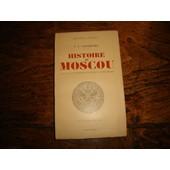 Histoire De Moscou Depuis Les Origines Jusqu'� Nos Jours de Nazarevski V V