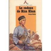Le Cadeau De Riza Khan - R�cit de Serge Golon