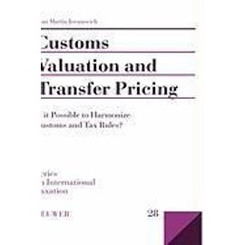 Customs Valuation and Transfer Pricing: Is It Possible to Harmonize Customs and Tax Rules? - Juan Martin Jovanovich