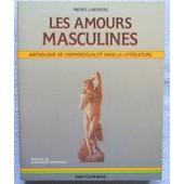 Les Amours Masculines - Anthologie De L'homosexualit� de Michel Lariviere
