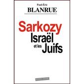 Sarkozy, Isra�l Et Les Juifs de Paul-Eric Blanrue