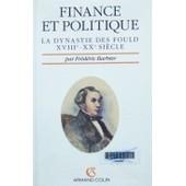 Finance Et Politique - La Dynastie Des Fould - Xviiie-Xxe Si�cle de Barbier, Fr�d�ric