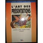 L'art Des Presentations - Assiettes, Plats, Buffets Froids, Canap�s de Jean-Pierre Leblanc