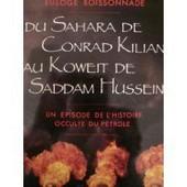 Du Sahara De Conrad Kilian Au Koweit De Saddam Hussein. Un �pisode De L'histoire Occulte Du P�trole de boissonnade, euloge