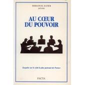 Au Coeur Du Pouvoir, Enqu�te Sur Le Club Le Plus Puissant De France de emmanuel ratier