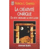 La Cr�ativit� Onirique - Du R�ve Ordinaire Au R�ve Lucide de Patricia-L Garfield