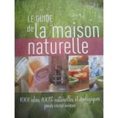 Le Guide De La Maison Naturelle - 1001 Id�es Naturelles Et �cologiques Pour Vivre Mieux de collectif