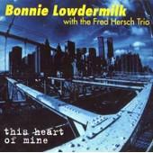 This Heart Of Mine - Bonnie Lowdermilk With The Fred Hersch Trio