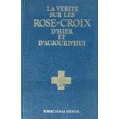 La V�rit� Sur Les Rose+Croix D'hier Et D'aujourd'hui. Histoire Des Rose+Croix De Wittemans. Interview De Raymond Bernard, Grand Ma�tre D El'ordre Rosicrucien A.M.O.R.C de Wittemans, F.