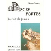 Places Fortes. Bastion Du Pouvoir de Nicolas Faucherre
