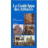 Le Guide Ippa Des Abbayes De Belgique de Julien VAN REMOORTERE