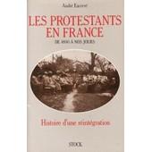 Les Protestants En France De 1800 � Nos Jours - Histoire D'une R�int�gration de Andr� Encrev�