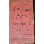 1900 - L'exposition Et Paris - Guide Illustr� Du Bon March� de Guide Illustr� Du Bon March�