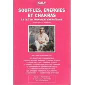 Souffles, Energies Et Chakras, La Cle Du Transfert Energetique de Kaly
