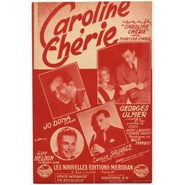caroline chérie (chanson inspiré du film de richard pottier, avec martine carol) georges ulmer, camille sauvage, jo dona, guy nelson, noël chiboust, pierre spiers, etc.