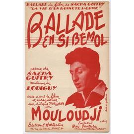 """ballade en si bémol (chanson du film de sacha guitry """"la vie d'un honnète homme"""") / créée dans le film par mouloudji"""