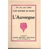 L'art Rustique En France. L'auvergne de Las Cases Ph De