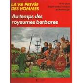 La Vie Priv�e Des Hommes - Au Temps Des Royaumes Barbares de pierre forni