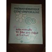 Premathematique Contemporaine - Ecoles Maternelles 60 Fiches Pour L'enfant De 5 A 6 Ans de Collectif