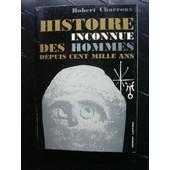 Histoire Inconnue Des Hommes Depuis Cent Mille Ans. de Robert Charroux
