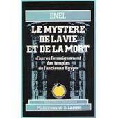 Le Myst�re De La Vie Et De La Mort D'apr�s L'enseignement Des Temples De L'ancienne �gypte de Enel