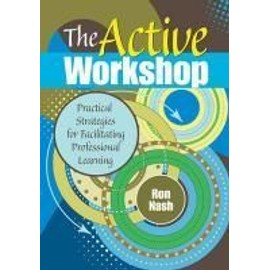 The Active Workshop: Practical Strategies for Facilitating Professional Learning - Ronald J. Nash