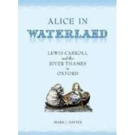 Alice in Waterland: Lewis Carroll and the River Thames in Oxford - Davies