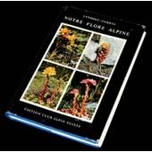 Notre Flore Alpine - Illustr�e De 72 Planches En Couleurs Et De Plusieurs Dessins � La Plume de � Elias Landolt & Roger Corbaz