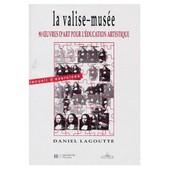 La Valise Atelier - Guide D'accompagnement, 40 Oeuvres D'art Pour La Pratique Artistique � L'�cole de Claudine Lagoutte