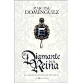 El diamante de la reina : el amor francés de Felipe II - Mari Pau Domínguez