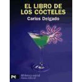 El libro de los cócteles : ars combinatoria - Carlos Delgado