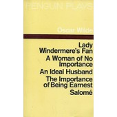 Plays Lady Windermere's Fan A Woman Of No Importance An Ideal Husband The Importance Of Being Earnest Salom� de oscar wilde