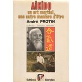 Aikido Un Art Martial Une Autre Mani�re D'�tre de Protin Andr�