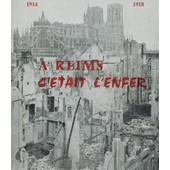 A Reims C'�tait L'enfer 1914-1918 de Hubert Claisse