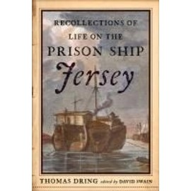 Recollections of Life on the Prison Ship Jersey - Thomas Dring
