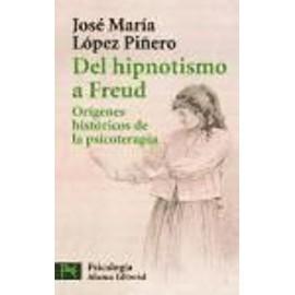 López Piñero, J: Del hipnotismo a Freud : orígenes histórico - José María López Piñero