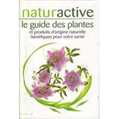 Naturactive Hors-S�rie N� 1 : Le Guide Des Plantes Et Produits D'origine Naturelle B�n�fiques Pour Votre Sant�