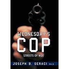 Wednesday's Cop: Streets of Woe - Joseph B. Geraci Ph. D.