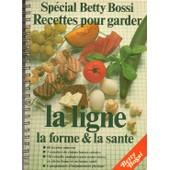 Special Betty Bossi - Recettes Pour Garder La Ligne, La Forme Et La Sant� de Bossi Betty