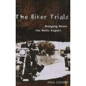 The Biker Trials: Bringing Down The Hells Angels de Paul Cherry