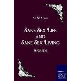 Sane Sex Life and Sane Sex Living - H. W. Long
