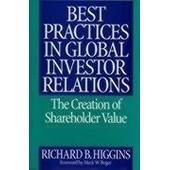 Best Practices In Global Investor Relations: The Creation Of Shareholder Value de Richard B. Higgins