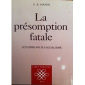 La Pr�somption Fatale - Les Erreurs Du Socialisme de Friedrich-A Hayek