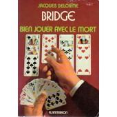 Bridge - Bien Jouer Avec Le Mort de Jacques Delorme