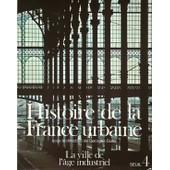Histoire De La France Urbaine Tome 4 - La Ville De L'�ge Industriel - Le Cycle Hausmannien de Maurice Agulhon
