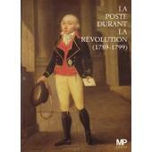 La Poste Durant La R�volution (1789 - 1799) de Collectif