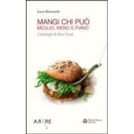 Mangi, Chi Puo: Meglio, Meno E Piano: L'Ideologia Di Slow Food - Luca Simonetti