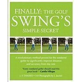 Finally: The Golf Swing's Simple Secret - A Revolutionary Method Proved for the Weekend Golfer to Significantly Improve Distanc - J. F. Tamayo